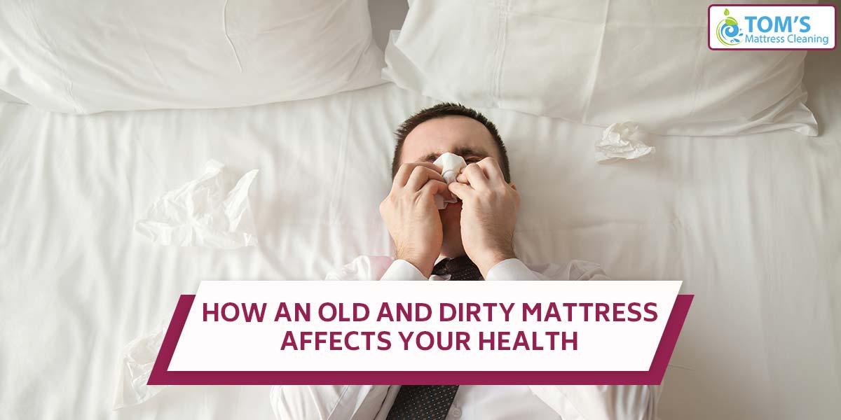 How An Old and Dirty Mattress Affects Your Health?
