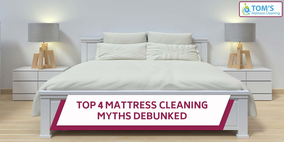 Top 4 Mattress Cleaning Myths Debunked