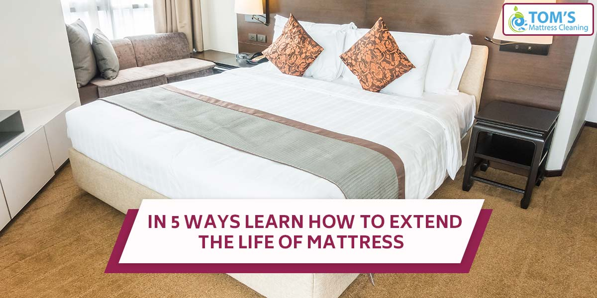 In 5 Ways Learn How to Extend The Life Of Mattress